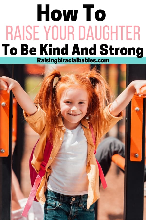 Parenting tips for raising your daughter to be kind and strong.