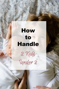 Manage two kids under two