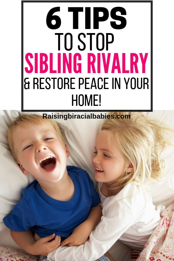 young brother and sister laying in bed, the brother is laughing and the sister is smiling and tickling him with text overlay that says 6 tips to stop sibling rivalry and restore peace in your home.