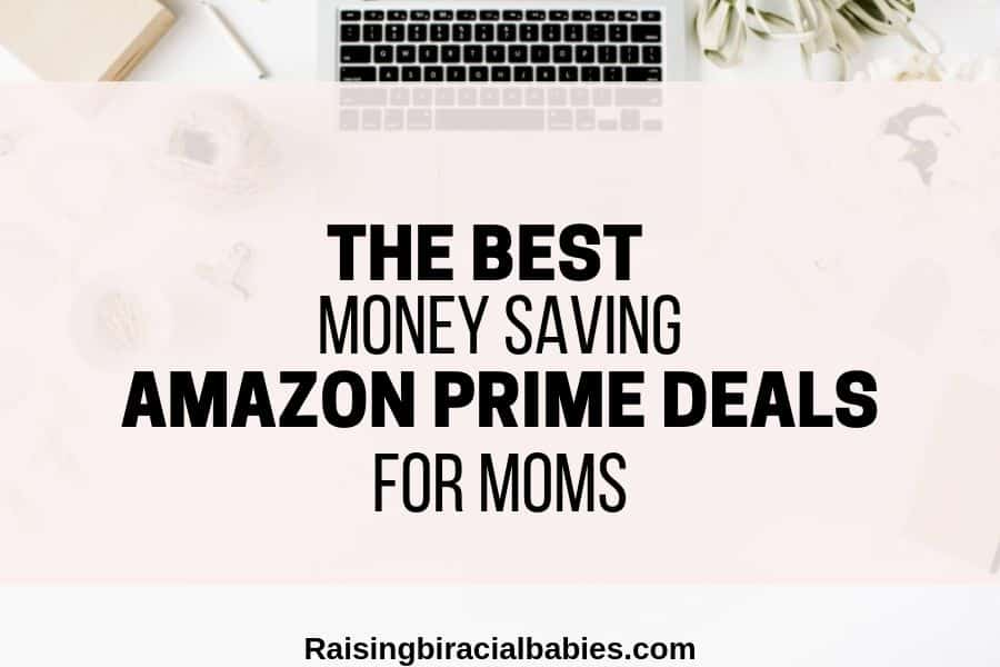 background is close up of computer, and papers on a desk with text overlay that says the best money saving amazon prime deals for moms
