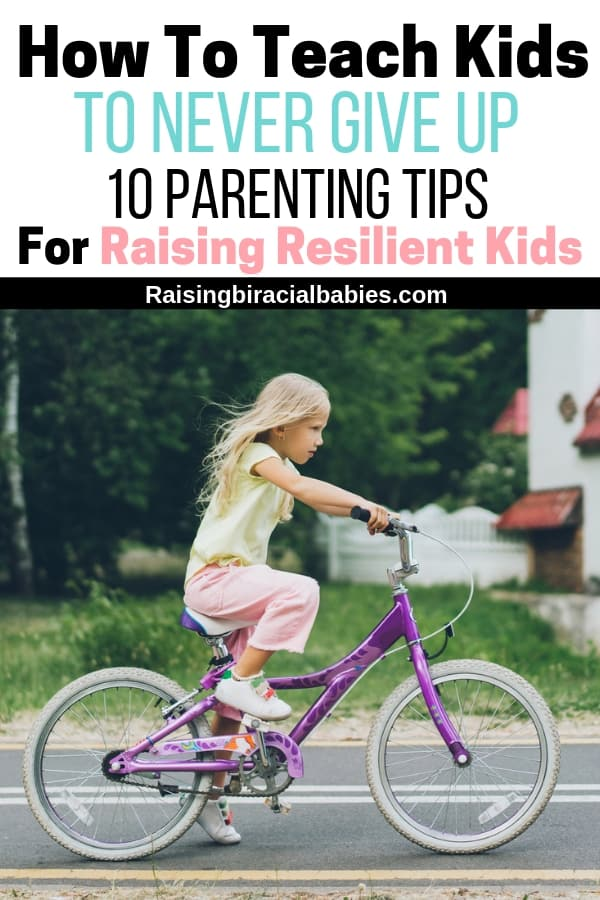10 parenting tips for raising resilient kids who never give up.