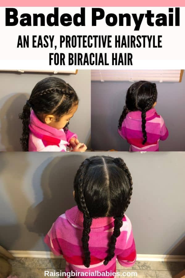 three step by step pictures of a banded ponytail on a little girl with text overlay that says banded ponytail, an easy, protective hairstyle for biracial hair.