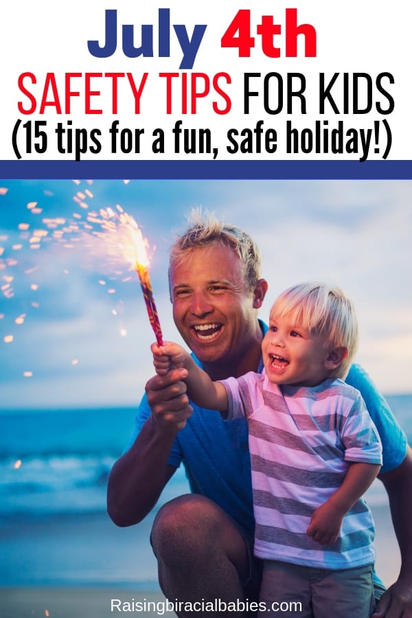 dad showing toddler son how to safely hold a sparkler with text overlay that says July 4th Safety Tips For Kids, 15 tips for a fun, safe holiday.