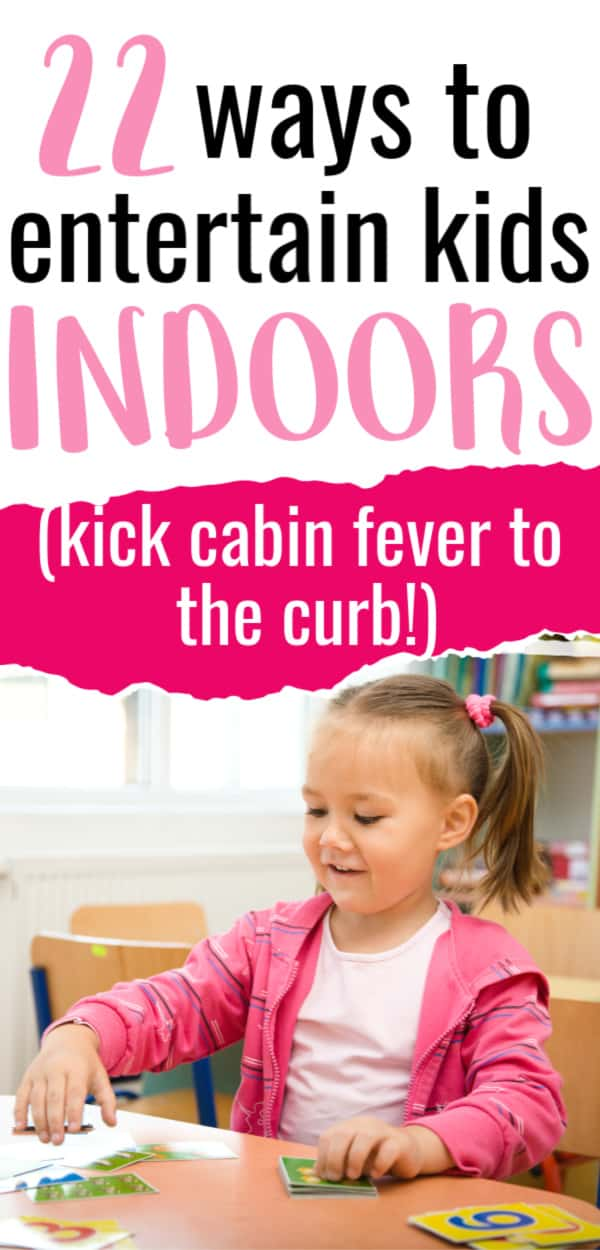a little girl doing an activity indoors with text overlay that says 22 ways to entertain kids indoors (kick cabin fever to the curb)