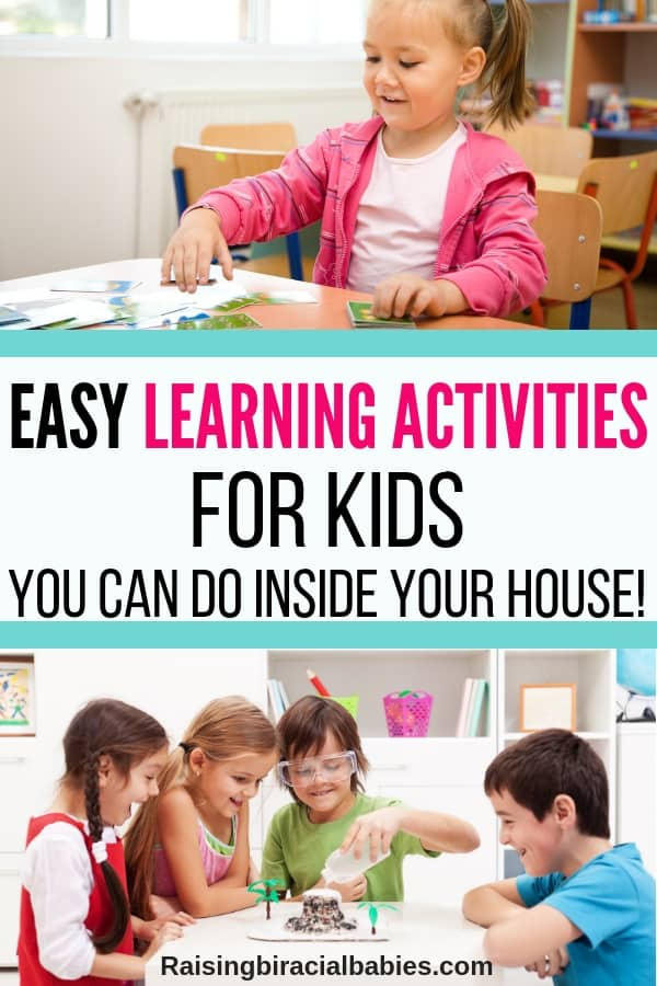 the top is a picture of a little girl flipping educational cards over, the bottom is a picture of children around a table making an erupting volcano and the middle has text overlay that says easy learning activities for kids you can do inside your house.