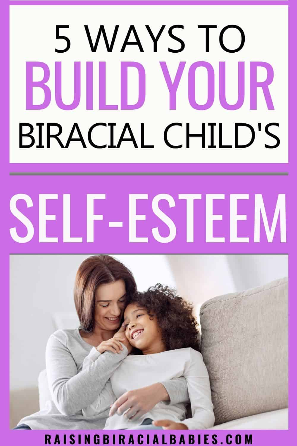 a white mom cuddling and smiling on the couch with her biracial daughter with text overlay that says 5 ways to build your biracial child's self-esteem