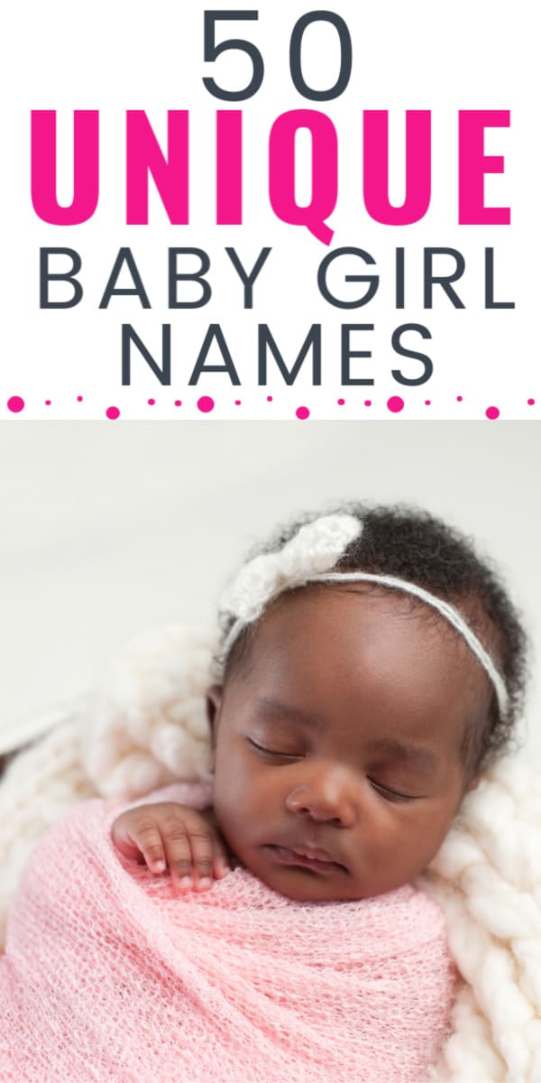 a close up of a newborn baby girl with text overlay that says 50 unique baby girl names