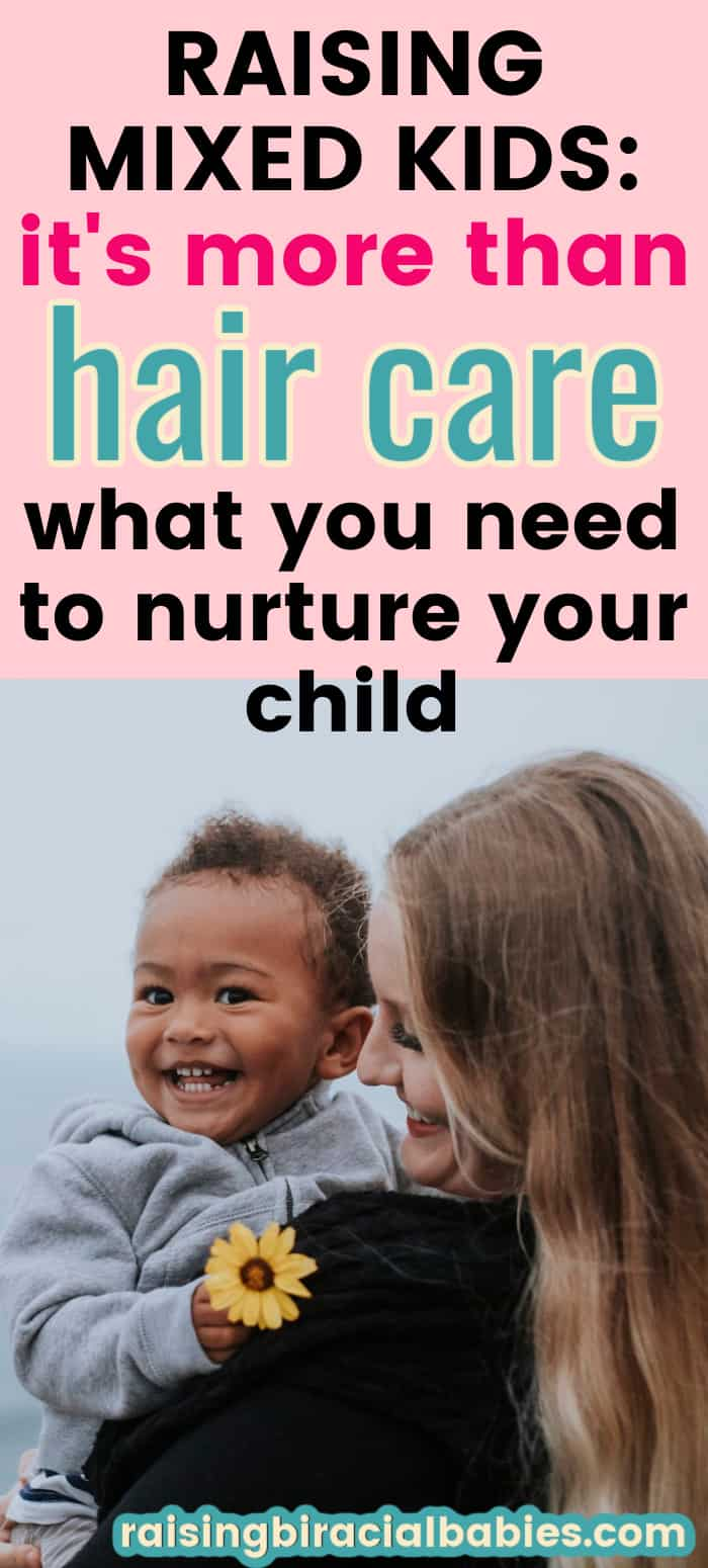 a white mom holding and smiling at her biracial son with text overlay that says raising mixed kids it's more than hair care, what you need to nurture your child